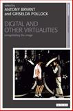 Digital and Other Virtualities : Renegotiating the Image, Bal, Mieke and Turvey-Sauron, Victoria, 1845115686