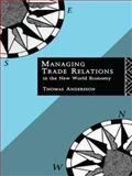 Managing Trade Relations in the New World Economy, Thomas Andersson, 0415095689