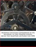 Modern Criticism Considered in Its Relation to the Fourth Gospel; Being the Bampton Lectures For 1890, H. w. 1844-1922 Watkins, 1145625681