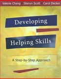 Developing Helping Skills : A Step by Step Approach, Chang, Valerie Nash and Scott, Sheryn T., 0495595683