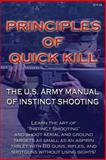 Principles of Quick Kill - the U. S. Army Manual of Instinct Shooting, Keith M. Stickley, 1493725688