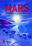 Mars : A Warmer, Wetter Planet, Kargel, Jeffrey S., 1852335688