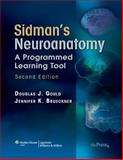 Sidman's Neuroanatomy : A Programmed Learning Tool, Gould, Douglas J. and Brueckner, Jennifer K., 0781765684