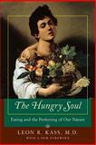 The Hungry Soul : Eating and the Perfecting of Our Nature, Kass, Leon R., 0226425681
