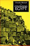 Colonising Egypt, Mitchell, Timothy, 0520075684