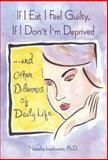 If I Eat I Feel Guilty, If I Don't I'm Deprived and Other Dilemmas of Daily Life, Natasha Josefowitz, 0883965682