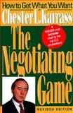 The Negotiating Game : How to Get What You Want, Karrass, Chester L., 0887305687
