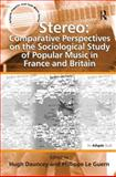 Stereo : Comparative Perspectives on the Sociological Study of Popular Music in Franc and Britain, Dauncey, Hugh and Le Guern, Philippe, 1409405680