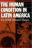 The Human Condition in Latin America, Wolf, Eric R. and Hansen, Edward C., 019501569X