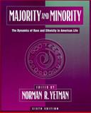 Majority and Minority : The Dynamics of Race and Ethnicity in American Life, Yetman, Norman R., 0205145698