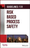 Guidelines for Risk Based Process Safety, Center for Chemical Process Safety (CCPS) Staff, 0470165693