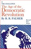 The Age of the Democratic Revolution : The Challenge, Palmer, R. R., 0691005699