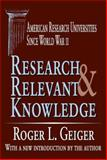Research and Relevant Knowledge : American Research Universities since World War II, Geiger, Roger L. and Geiger, Roger, 0765805693