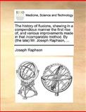 The History of Fluxions, Shewing in a Compendious Manner the First Rise of, and Various Improvements Made in That Incomparable Method by M, Joseph Raphson, 1140845691