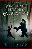 And Some Lived Happily Ever After, A. Buxton, 1499705697
