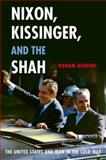 Nixon, Kissinger, and the Shah : The United States and Iran in the Cold War, Alvandi, Roham, 0199375690