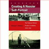 Creating a Hoosier Self-Portrait : The Federal Writers' Project in Indiana, 1935-1942, Blakey, George T., 0253345693
