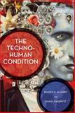 The Techno-Human Condition, Allenby, Braden R. and Sarewitz, Daniel R., 0262015692