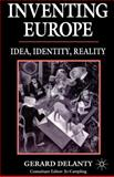 Inventing Europe : Idea, Identity, Reality, Delanty, Gerard and Gerard, Delanty, 0312125690
