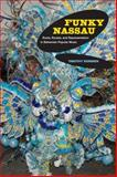 Funky Nassau : Roots, Routes, and Representation in Bahamian Popular Music, Rommen, Timothy, 0520265696