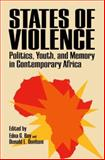 States of Violence : Politics, Youth, and Memory in Contemporary Africa, , 081392569X