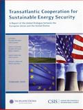 Transatlantic Cooperation for Sustainable Energy Security : A Report of the CSIS Global Dialogue between the European Union and the United States, Kramer, Franklin and Lyman, John, 0892065699