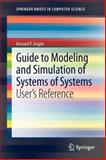 Guide to Modeling and Simulation of Systems of Systems : User's Reference, Zeigler, Bernard P., 1447145690
