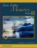 Love Letter Memoirs Volume Iii, Peggy J. D'Amato, 1466955694