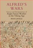 Alfred's Wars : Sources and Interpretations of Anglo-Saxon Warfare in the Viking Age, Lavelle, Ryan, 184383569X