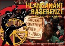 Hlanganani Basebenzi : A Brief History of COSATU, Congress of South African Trade Unions, 1919855696