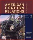 American Foreign Relations : A History since 1895, Thomas Paterson, J. Garry Clifford, Shane J. Maddock, Deborah Kisatsky, Kenneth Hagan, 0547225695