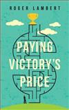 Paying Victory's Price, Roger Lambert, 149954569X