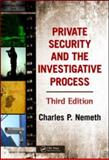 Private Security and the Investigative Process, Third Edition, Nemeth, Charles P., 1420085697