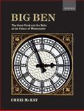 Big Ben : The Great Clock and the Bells at the Palace of Westminster, McKay, Chris, 0199585695