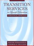 Transition Services in Special Education : A Practical Approach, Pierangelo, Roger and Giuliani, George A., 0205345697