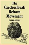 The Czechoslovak Reform Movement : Communism in Crisis, 1962-1968, Golan, Galia, 0521085691
