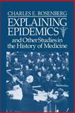 Explaining Epidemics : And Other Studies in the History of Medicine, Rosenberg, Charles E., 0521395690
