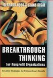 Breakthrough Thinking for Nonprofit Organizations : Creative Strategies for Extraordinary Results, Ross, Bernard and Segal, Clare, 0787955698