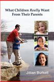 What Children Really Want from Their Parents, Jillian Burkett, 1257105698
