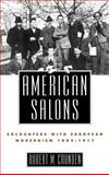 American Salons : Encounters with European Modernism, 1885-1917, Crunden, Robert M., 0195065697