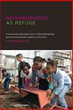 Neighborhood As Refuge : Community Reconstruction, Place Remaking, and Environmental Justice in the City, Anguelovski, Isabelle, 0262525690