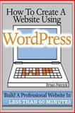 How to Create a Website Using Wordpress, Brian Patrick, 1484045696