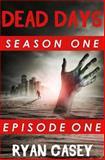 Dead Days: Episode One, Ryan Casey, 1493645692