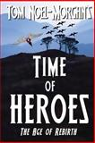 Time of Heroes, Tom Noel-Morgan, 1494255693