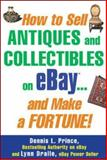How to Sell Antiques and Collectibles on eBay... and Make a Fortune!, Prince, Dennis L. and Dralle, Lynn, 0071445692