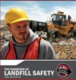 The Handbook of Landfill Safety : A Practical Safety Guide for Landfill Workers, Operators, Engineers and Owners, Neal Bolton, 0964695693