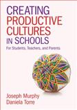 Creating Productive Cultures in Schools : For Students, Teachers, and Parents, Murphy, Joseph F. and Torre, Daniela, 1412995698