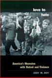 Love to Hate : America's Obsession with Hatred and Violence, Roy, Jody M. and Roy, Jody, 0231125690