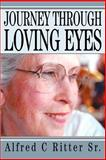 Journey Through Loving Eyes, Alfred Ritter Sr., 0595315690