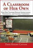 A Classroom of Her Own : How New Teachers Develop Instructional, Professional, and Cultural Competence, Cattani, Dana Haight, 0761945695